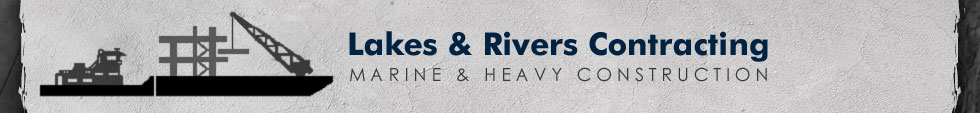 Lakes & Rivers Contracting | Marine & Heavy Construction